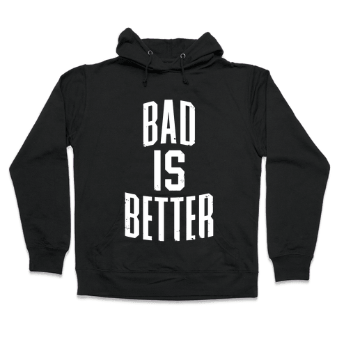 Bad Is Better Hooded Sweatshirt