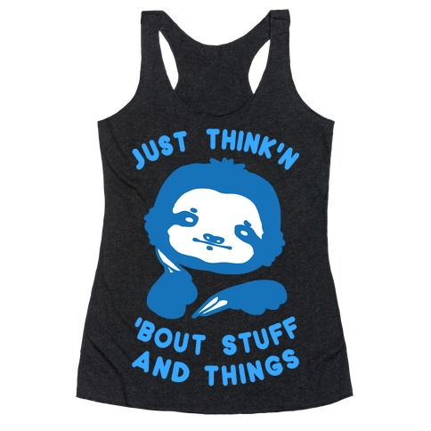 Just Think'n 'Bout Stuff And Things Racerback Tank Top