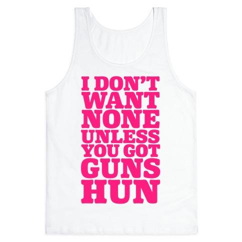 I Don't Want None Unless You Got Guns Hun Tank Top