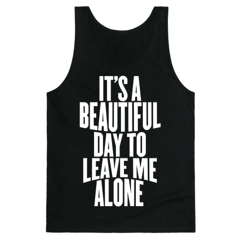 It's A Beautiful Day To Leave Me Alone Tank Top