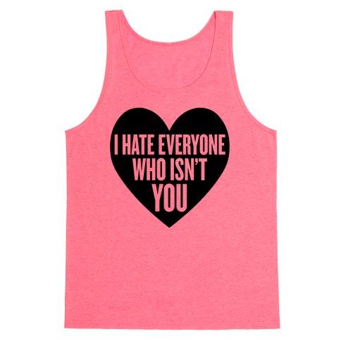 I Hate Everyone Who Isn't You Tank Top
