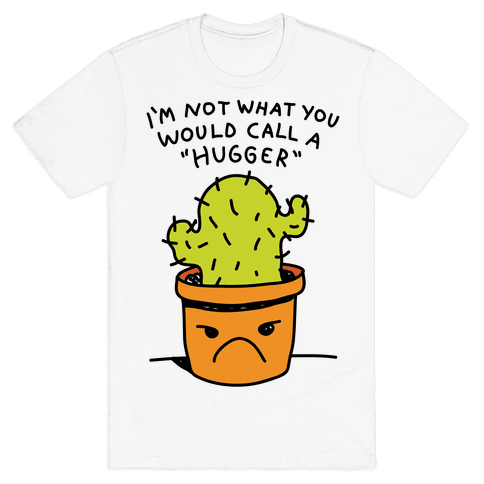 I'm Not What You Would Call A Hugger Mens T-Shirt