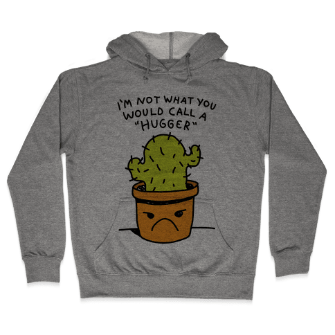 I'm Not What You Would Call A Hugger Hooded Sweatshirt