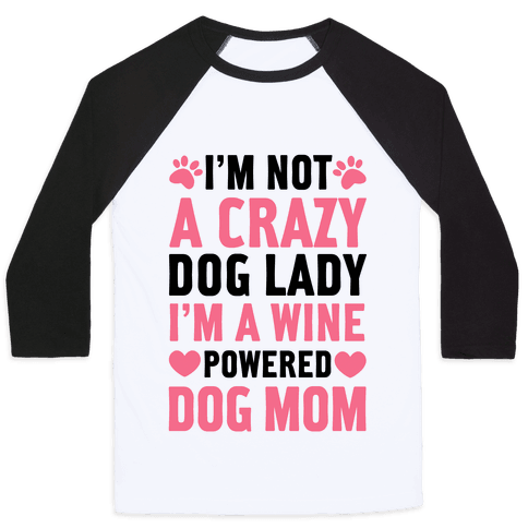 I'm Not A Crazy Dog Lady Baseball Tee
