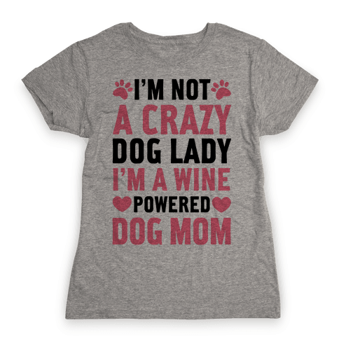 I'm Not A Crazy Dog Lady Womens T-Shirt