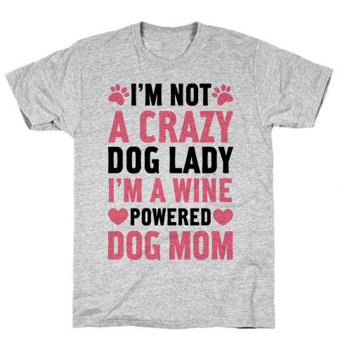 I'm Not A Crazy Dog Lady Mens T-Shirt