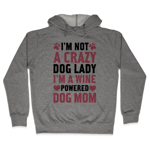 I'm Not A Crazy Dog Lady Hooded Sweatshirt