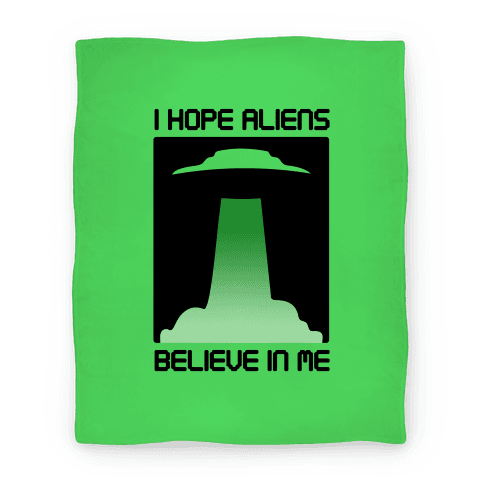 I Hope Aliens Believe In Me Blanket