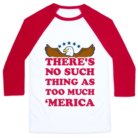 There's No Such Thing As Too Much 'Merica Baseball Tee