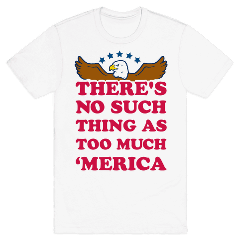 There's No Such Thing As Too Much 'Merica Mens T-Shirt