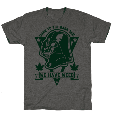 Come To The Dank Side We Have Weed Mens T-Shirt