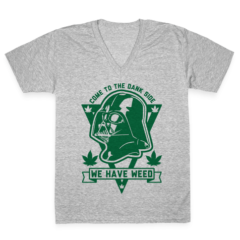 Come To The Dank Side We Have Weed V-Neck Tee Shirt