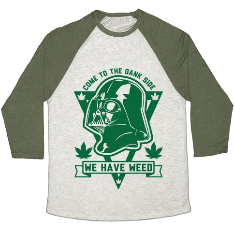 Come To The Dank Side We Have Weed Baseball Tee