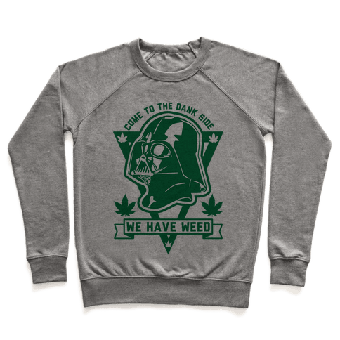 Come To The Dank Side We Have Weed Pullover