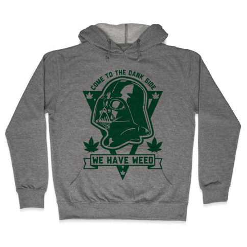 Come To The Dank Side We Have Weed Hooded Sweatshirt