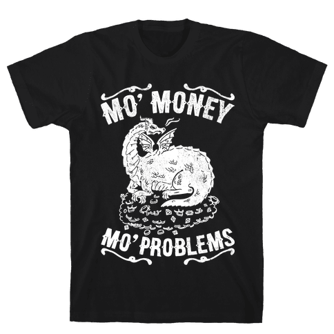 Mo' Money Mo' Problems Dragon Hoard Mens T-Shirt
