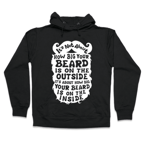 It's Not About How Big Your Beard Is On The Outside It's About How Big Your Beard Is On The Inside Hooded Sweatshirt