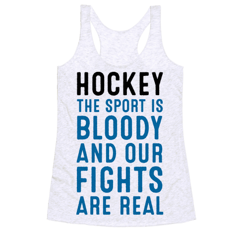 Hockey. The Sport is Bloody and Our Fights are Real. Racerback Tank Top