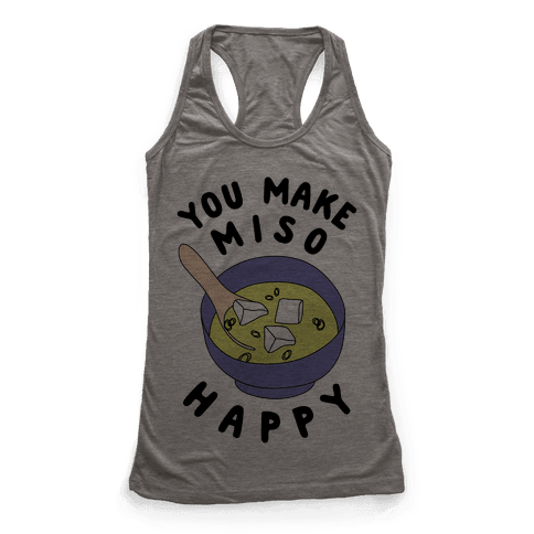 You Make Miso Happy Racerback Tank Top