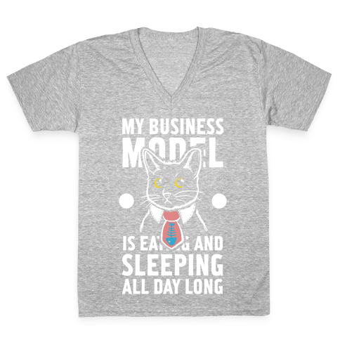 My Business Model is Eating and Sleeping All Day Long V-Neck Tee Shirt