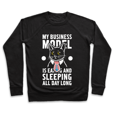 My Business Model is Eating and Sleeping All Day Long Pullover