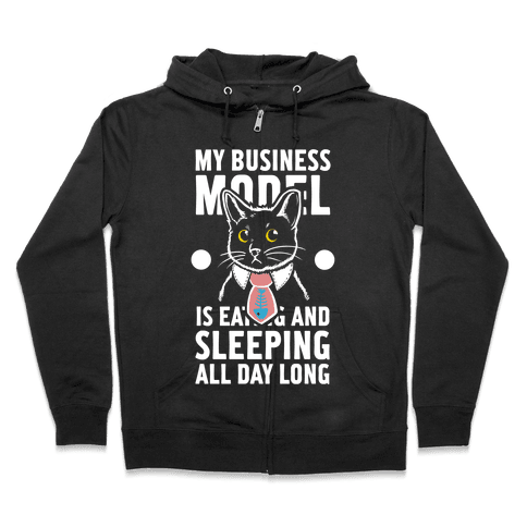 My Business Model is Eating and Sleeping All Day Long Zip Hoodie