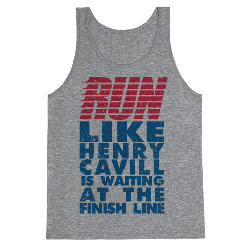 Run Like Henry Cavill Is Waiting At The Finish Line Tank Top