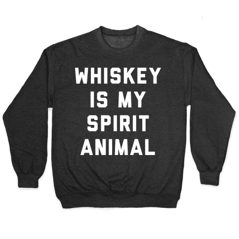 Whiskey Is My Spirit Animal Pullover