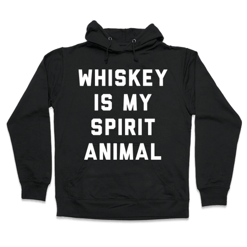 Whiskey Is My Spirit Animal Hooded Sweatshirt