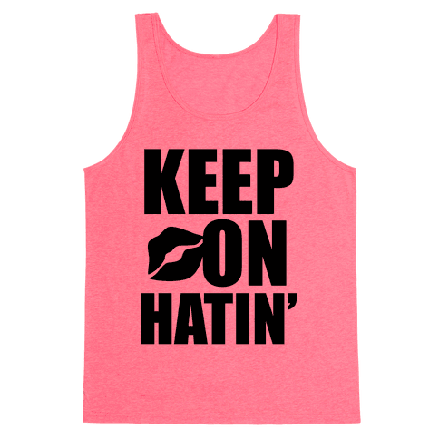 Keep On Hatin' Tank Top