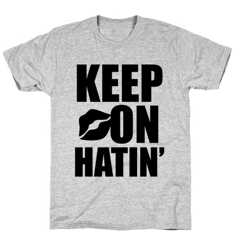 Keep On Hatin' T-Shirt
