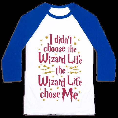 The Wizard Life Chose Me Baseball Tee