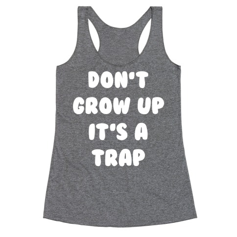 Don't Grow Up Racerback Tank Top