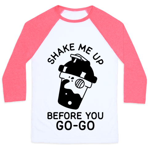 Shake Me Up Before You Go-Go Baseball Tee