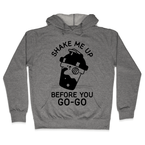 Shake Me Up Before You Go-Go Hooded Sweatshirt