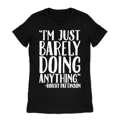 I'm Just Barely Doing Anything Quote White Print Womens T-Shirt