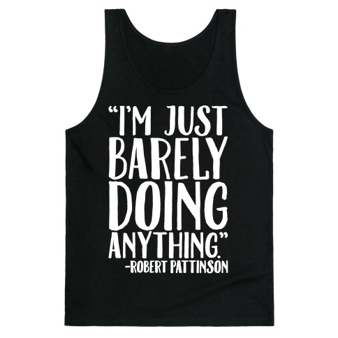 I'm Just Barely Doing Anything Quote White Print Tank Top