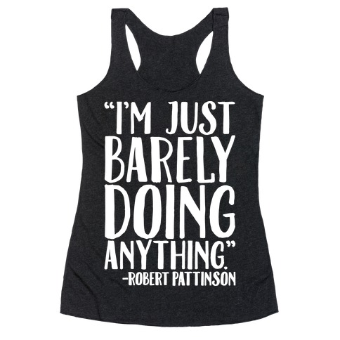 I'm Just Barely Doing Anything Quote White Print Racerback Tank Top