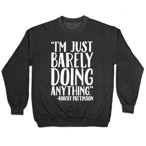 I'm Just Barely Doing Anything Quote White Print Pullover