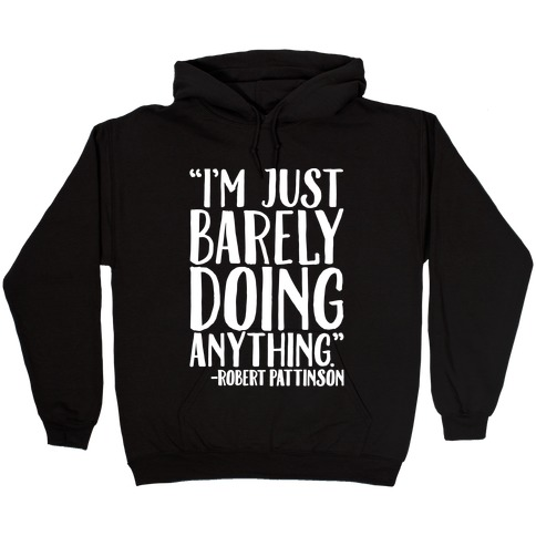 I'm Just Barely Doing Anything Quote White Print Hooded Sweatshirt