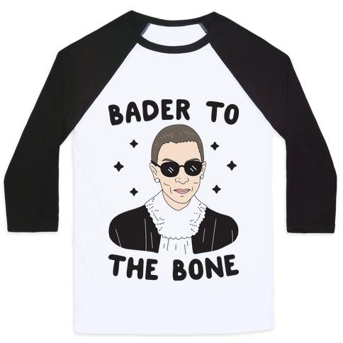 e7a7e81e4 Bader To The Bone RBG Baseball Tee