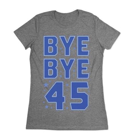 Bye Bye 45 Womens T-Shirt