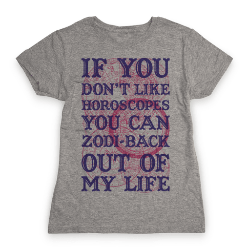 If You Don't Like Horoscopes You Can Zodi-back Out of My Life Womens T-Shirt