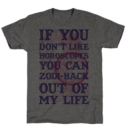 If You Don't Like Horoscopes You Can Zodi-back Out of My Life Mens T-Shirt