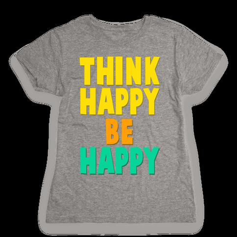Think Happy, Be Happy Womens T-Shirt