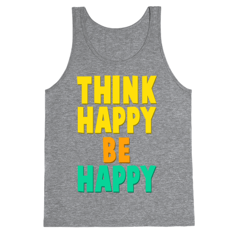 Think Happy, Be Happy Tank Top