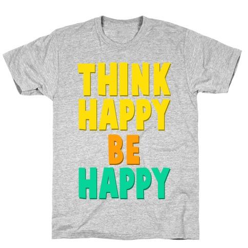 Think Happy, Be Happy T-Shirt