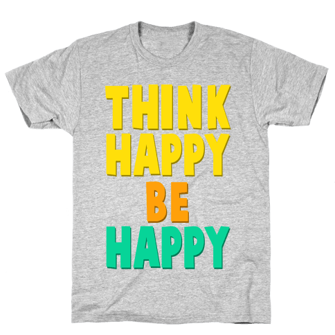 Think Happy, Be Happy Mens T-Shirt