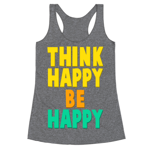Think Happy, Be Happy Racerback Tank Top