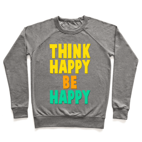 Think Happy, Be Happy Pullover